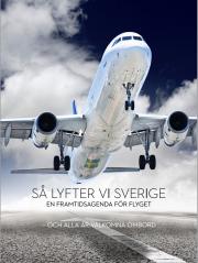 Så lyfter vi Sverige – En framtidsagenda för flyget